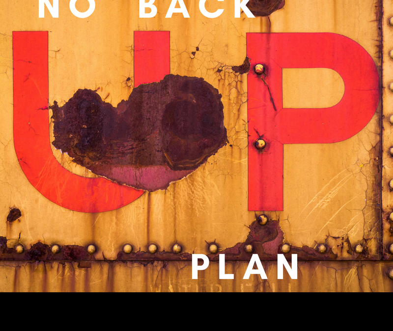 Do you have a back up plan?